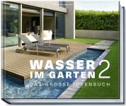 Wasser im Garten 2. Das große Ideenbuch.